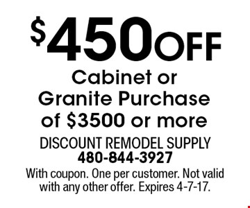 $450 Off Cabinet orGranite Purchaseof $3500 or more. With coupon. One per customer. Not valid with any other offer. Expires 4-7-17.