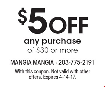 $5 Off any purchase of $30 or more. With this coupon. Not valid with other offers. Expires 4-14-17.