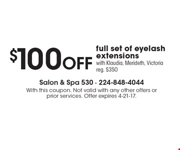 $100OFF full set of eyelash extensionswith Klaudia, Merideth, Victoria reg. $350. With this coupon. Not valid with any other offers or prior services. Offer expires 4-21-17.