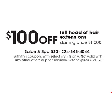 $100OFF full head of hair extensions starting price $1,000. With this coupon. With select stylists only. Not valid with any other offers or prior services. Offer expires 4-21-17.