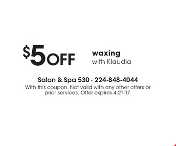 $5OFF waxingwith Klaudia. With this coupon. Not valid with any other offers or prior services. Offer expires 4-21-17.