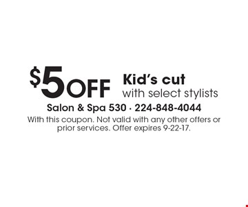 $5 OFF Kid's cut with select stylists. With this coupon. Not valid with any other offers or prior services. Offer expires 9-22-17.
