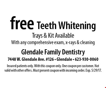 Free Teeth Whitening. Trays & Kit Available. With any comprehensive exam, x-rays & cleaning. Insured patients only. With this coupon only. One coupon per customer. Not valid with other offers. Must present coupon with incoming order. Exp. 5/29/17.