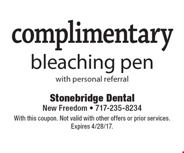 complimentary bleaching penwith personal referral. With this coupon. Not valid with other offers or prior services. Expires 4/28/17.