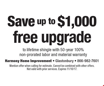 Save up to $1,000. Free upgrade to lifetime shingle with 50-year 100% non-prorated labor and material warranty. Mention offer when calling for estimate. Cannot be combined with other offers.Not valid with prior services. Expires 11/10/17.