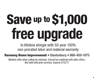 Save up to $1,000 – free upgrade to lifetime shingle with 50-year 100% non-prorated labor and material warranty. Mention offer when calling for estimate. Cannot be combined with other offers.Not valid with prior services. Expires 5/12/17.