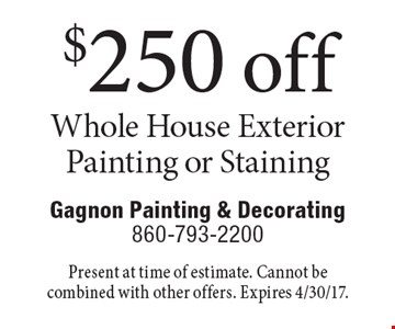 $250 off Whole House Exterior Painting or Staining. Present at time of estimate. Cannot be combined with other offers. Expires 4/30/17.
