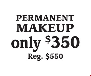 PERMANENT MAKEUP only $350 Reg. $550