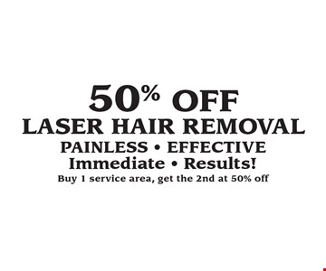 50% OFF Laser Hair Removal Painless - Effective Immediate - Results! Buy 1 service area, get the 2nd at 50% off.