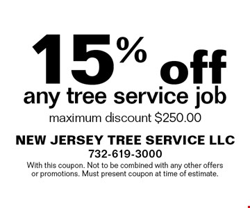 15% off any tree service job. Maximum discount $250.00. With this coupon. Not to be combined with any other offers or promotions. Must present coupon at time of estimate.