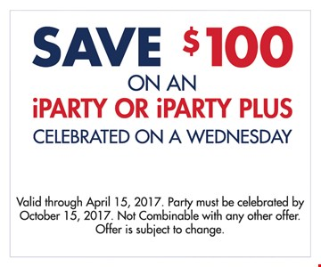 Save $100 on an iParty or iParty Plus. Celebrated on a Wednesday. Valid through April 15, 2017. Party must be celebrated by October 15, 2017. Not combinable with any other offer. Offer is subject to change.