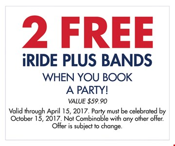 2 Free iride plus bands. When you book a party. Value $59.90. Valid through April 15, 2017. Party must be celebrated by October 15, 2017. Not combinable with any other offer. Offer is subject to change.