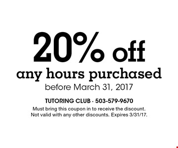 20% off any hours purchased before March 31, 2017. Must bring this coupon in to receive the discount. Not valid with any other discounts. Expires 3/31/17.
