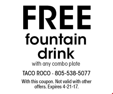 FREE fountain drink with any combo plate. With this coupon. Not valid with other offers. Expires 4-21-17.