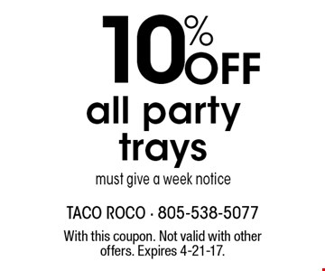 10% Off all party trays must give a week notice. With this coupon. Not valid with other offers. Expires 4-21-17.