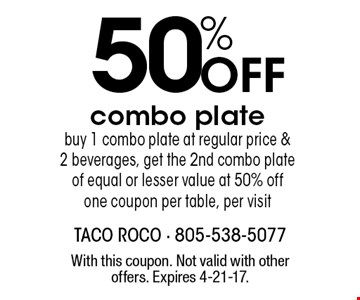 50% off combo plate. Buy 1 combo plate at regular price & 2 beverages, get the 2nd combo plate of equal or lesser value at 50% off. One coupon per table, per visit. With this coupon. Not valid with other offers. Expires 4-21-17.