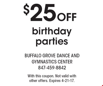 $25 OFF birthday parties. With this coupon. Not valid with other offers. Expires 4-21-17.