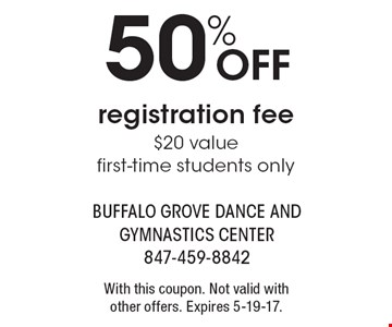 50% OFF registration fee. $20 value, first-time students only. With this coupon. Not valid with other offers. Expires 5-19-17.
