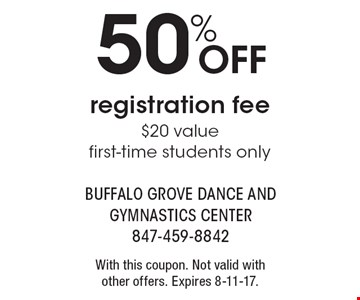 50% OFF registration fee $20 value first-time students only. With this coupon. Not valid with other offers. Expires 8-11-17.