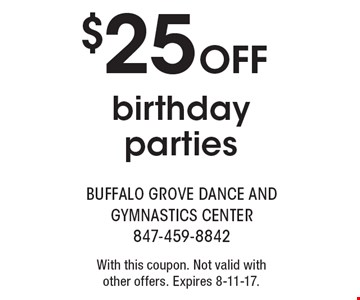 $25 OFF birthday parties. With this coupon. Not valid with other offers. Expires 8-11-17.