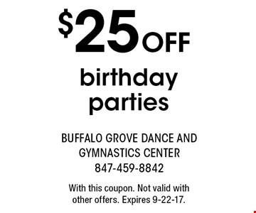 $25 off birthday parties. With this coupon. Not valid with other offers. Expires 9-22-17.