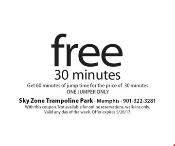 Free 30 minutes. Get 60 minutes of jump time for the price of 30 minutes. One jumper only. With this coupon. Not available for online reservations, walk-ins only. Valid any day of the week. Offer expires 5/26/17.