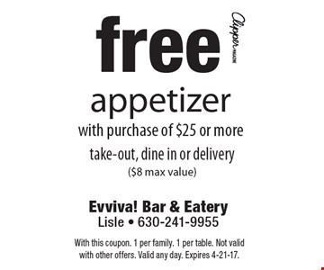 Free appetizer with purchase of $25 or more. Take-out, dine in or delivery ($8 max value). With this coupon. 1 per family. 1 per table. Not valid with other offers. Valid any day. Expires 4-21-17.