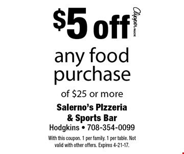 $5 off any food purchase of $25 or more. With this coupon. 1 per family. 1 per table. Not valid with other offers. Expires 4-21-17.