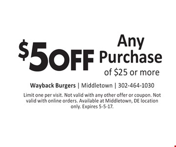 $5 OFF Any Purchase of $25 or more. Limit one per visit. Not valid with any other offer or coupon. Not valid with online orders. Available at Middletown, DE location only. Expires 5-5-17.