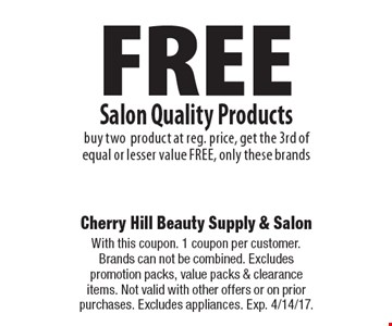 FREE Salon Quality Products buy two products at reg. price, get the 3rd of equal or lesser value FREE, only these brands. With this coupon. 1 coupon per customer. Brands can not be combined. Excludes promotion packs, value packs & clearance items. Not valid with other offers or on prior purchases. Excludes appliances. Exp. 4/14/17.