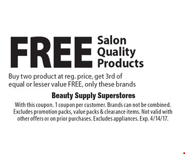 FREE Salon Quality Products Buy two product at reg. price, get 3rd of equal or lesser value FREE, only these brands. With this coupon. 1 coupon per customer. Brands can not be combined. Excludes promotion packs, value packs & clearance items. Not valid with other offers or on prior purchases. Excludes appliances. Exp. 4/14/17.