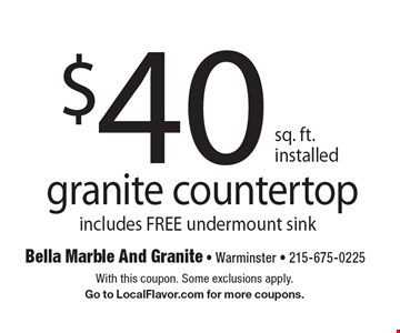 $40 sq. ft. installed granite countertop includes FREE undermount sink. With this coupon. Some exclusions apply. Go to LocalFlavor.com for more coupons.