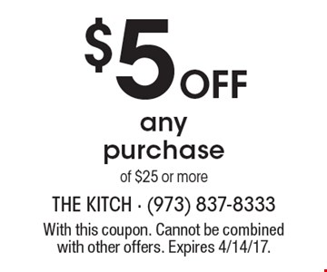 $5 off any purchase of $25 or more. With this coupon. Cannot be combined with other offers. Expires 4/14/17.