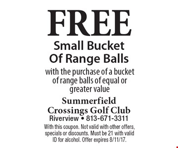 Free Small Bucket of Range Balls. With the purchase of a bucket of range balls of equal or greater value. With this coupon. Not valid with other offers, specials or discounts. Must be 21 with valid ID for alcohol. Offer expires 8/11/17.