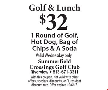 Golf & Lunch! $32 1 Round of Golf, Hot Dog, Bag of Chips & A Soda. Valid Wednesday only. With this coupon. Not valid with other offers, specials, discounts, or FL resident discount rate. Offer expires 10/6/17.