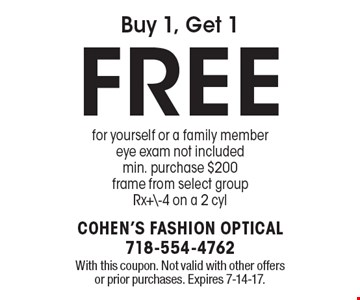 Buy 1, Get 1 FREE for yourself or a family member. Eye exam not included. min. purchase $200 frame from select groupRx+\-4 on a 2 cyl. With this coupon. Not valid with other offers or prior purchases. Expires 7-14-17.
