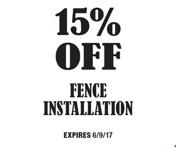 15% off Fence Installation. Expires 6/9/17