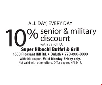 10% senior & military discount with valid I.D.. With this coupon. Valid Monday-Friday only. Not valid with other offers. Offer expires 4/14/17.