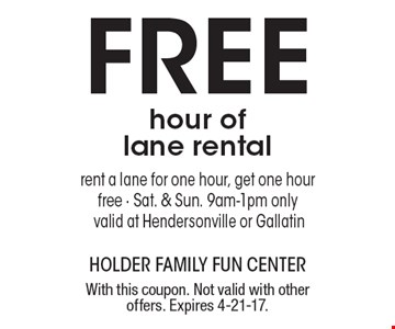 Free hour of lane rental. Rent a lane for one hour, get one hour free. Sat. & Sun. 9am-1pm only. Valid at Hendersonville or Gallatin. With this coupon. Not valid with other offers. Expires 4-21-17.
