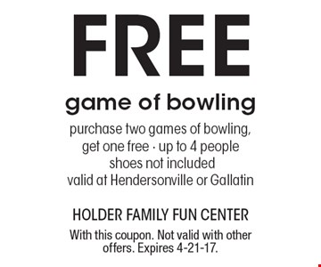 Free game of bowling. Purchase two games of bowling, get one free. Up to 4 people, shoes not included. Valid at Hendersonville or Gallatin. With this coupon. Not valid with other offers. Expires 4-21-17.