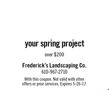 10% off your spring project over $200. With this coupon. Not valid with other offers or prior services. Expires 5-26-17.