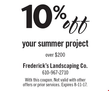 10%off your summer project over $200. With this coupon. Not valid with other offers or prior services. Expires 8-11-17.