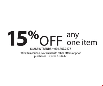 15%off any one item. With this coupon. Not valid with other offers or prior purchases. Expires 5-26-17.