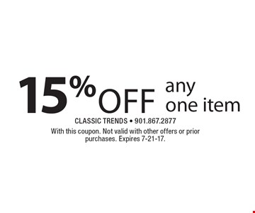 15% off any one item. With this coupon. Not valid with other offers or prior purchases. Expires 7-21-17.