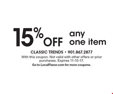 15% off any one item. With this coupon. Not valid with other offers or prior purchases. Expires 11-10-17. Go to LocalFlavor.com for more coupons.