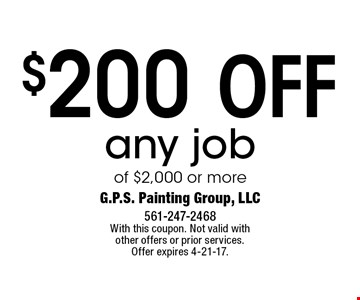 $200 off any job of $2,000 or more. With this coupon. Not valid with other offers or prior services. Offer expires 4-21-17.