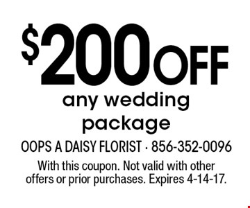 $200 Off any wedding package. With this coupon. Not valid with other offers or prior purchases. Expires 4-14-17.