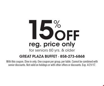 15% off reg. price only for seniors 60 yrs. & older. With this coupon. Dine in only. One coupon per group, per table. Cannot be combined with senior discounts. Not valid on holidays or with other offers or discounts. Exp. 4/21/17.