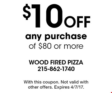 $10 off any purchase of $80 or more. With this coupon. Not valid with other offers. Expires 4/7/17.