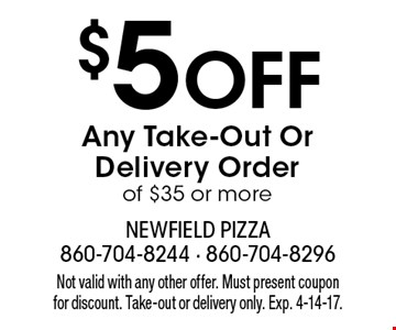 $5 Off Any Take-Out Or Delivery Order of $35 or more. Not valid with any other offer. Must present coupon for discount. Take-out or delivery only. Exp. 4-14-17.